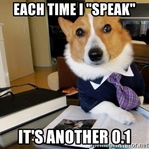 """Dog Lawyer - EACH TIME I """"SPEAK"""" IT'S ANOTHER 0.1"""