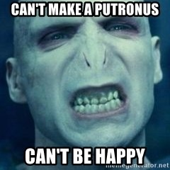 Angry Voldemort - can't make a putronus can't be happy