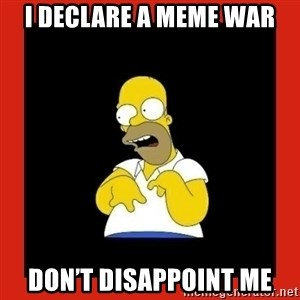 Homer retard - I declare a meme war Don't disappoint me