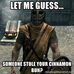 skyrim whiterun guard - Let me guess... Someone stole your cinnamon Bun?