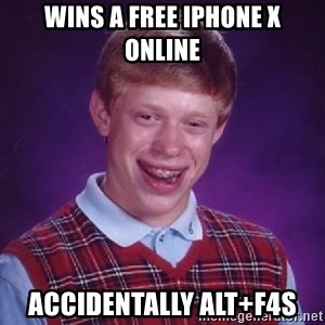 Bad Luck Brian - wins a free iphone x online accidentally alt+f4s