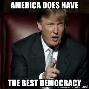 Donald Trump - america does have the best democracy