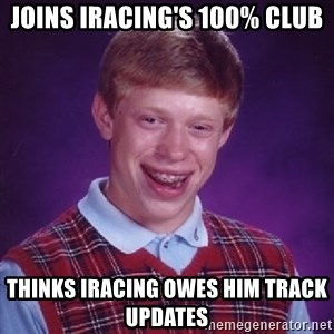Bad Luck Brian - Joins Iracing's 100% Club thinks Iracing owes him track updates