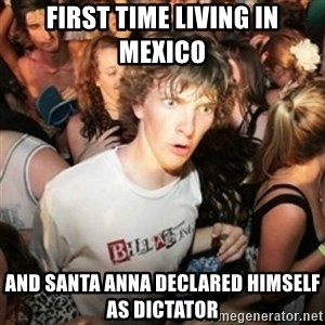 Sudden clarity clarence - First time living in Mexico And Santa Anna declared himself as Dictator
