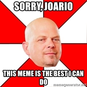 Pawn Stars - Sorry, Joario This meme is the best I can do
