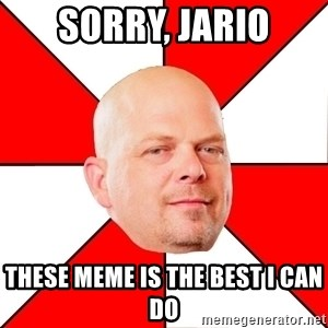 Pawn Stars - Sorry, Jario These meme is the best I can do