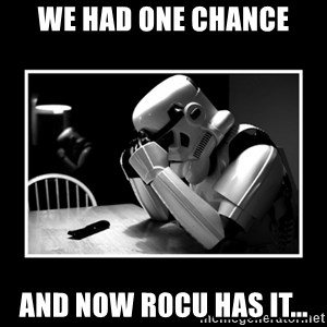 Sad Trooper - We had one chance And now R0cu has it...