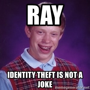 Bad Luck Brian - Ray IDENTITY THEFT IS NOT A JOKE