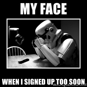Sad Trooper - My face When I signed up too soon