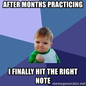 Success Kid - After months practicing  I finally hit the right note