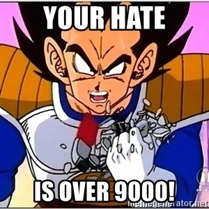 Over 9000 - Your Hate is over 9000!