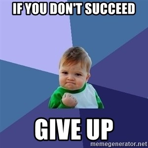 Success Kid - If you don't succeed GIVE UP