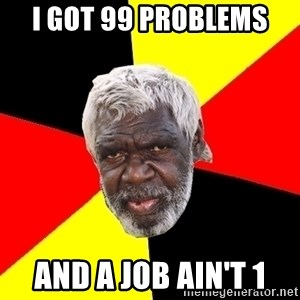 Abo - I got 99 problems  And a job ain't 1