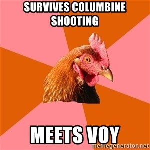 Anti Joke Chicken - Survives Columbine Shooting  Meets Voy