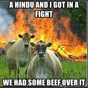 Evil Cows - A Hindu and I got in a fight We had some beef over it