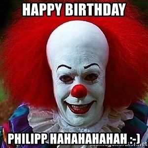 Pennywise the Clown - Happy Birthday Philipp hahahahahah :-)
