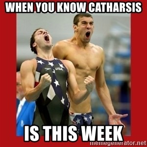 Ecstatic Michael Phelps - When you know Catharsis  is this week