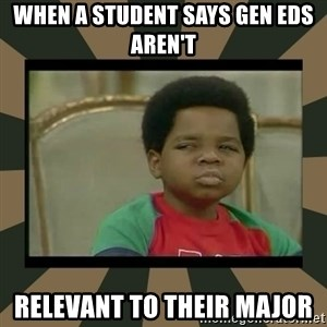 What you talkin' bout Willis  - When a student says gen eds aren't  relevant to their major