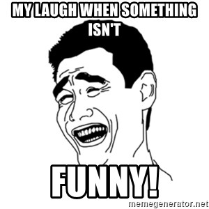 FU*CK THAT GUY - my laugh when something isn't  FUNNY!