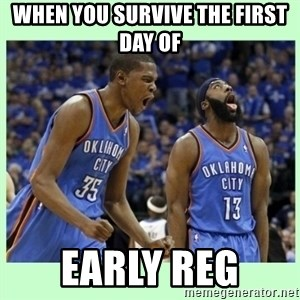 durant harden - when you survive the first day of  early reg