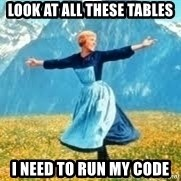 Look at all these - Look at all these tables I need to run my code