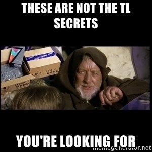 JEDI MINDTRICK - These are not the TL secrets you're looking for