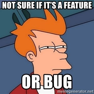 Futurama Fry - not sure if it's a feature or bug