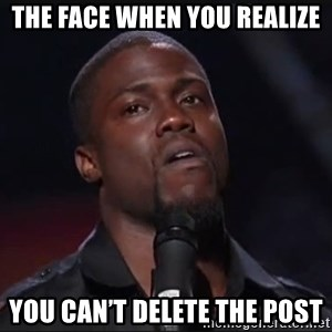 Kevin Hart Face - The face when you realize You can't delete the post