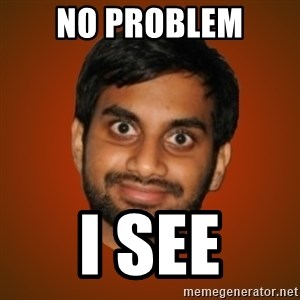Generic Indian Guy - no problem i see