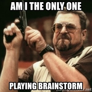 Walter Sobchak with gun - Am I the only one Playing brainstorm
