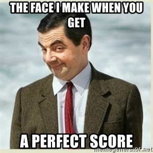 MR bean - The Face I make when you get a perfect score