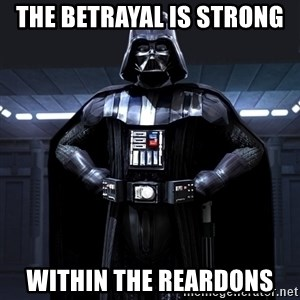 Darth Vader - The Betrayal is Strong  Within the Reardons