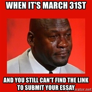 crying michael jordan - when it's March 31st  and you still can't find the link to submit your essay