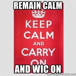 Keep Calm - REMAIN CALM AND WIC ON