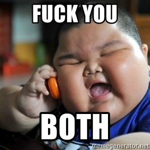 fat chinese kid - Fuck You Both