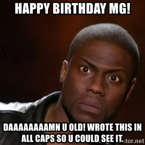 kevin hart nigga - Happy birthday mg! Daaaaaaaamn u old! Wrote this in all caps so u could see it.