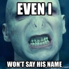 Angry Voldemort - even I won't say his name
