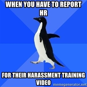 Socially Awkward Penguin - When you have to report hr for their harassment training video