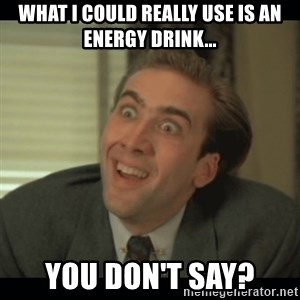 Nick Cage - what i could really use is an energy drink... you don't say?