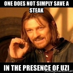 Does not simply walk into mordor Boromir  - One does not simply save a steak In the presence of Uzi