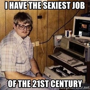 Nerd - I have the sexiest job  of the 21st century