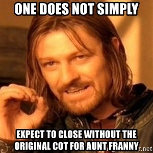 One Does Not Simply - one does not simply expect to close without the original COT for Aunt Franny