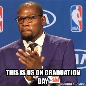 KD you the real mvp f - This is us on graduATION DAY