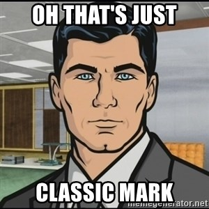 Archer - OH THAT'S JUST CLASSIC MARK