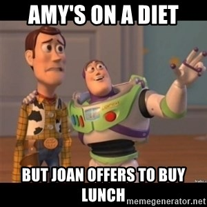 Buzz lightyear meme fixd - AMY'S ON A DIET BUT JOAN OFFERS TO BUY LUNCH