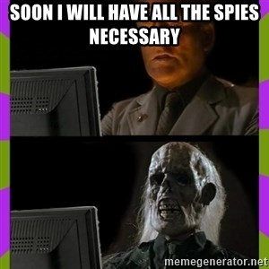 ill just wait here - Soon I will have all the spies necessary