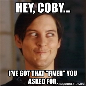 """Peter Parker Spider Man - Hey, Coby... I've got that """"fiver"""" you asked for."""