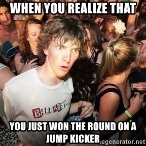 Sudden Realization Ralph - When you realize that  you just won the round on a jump kicker