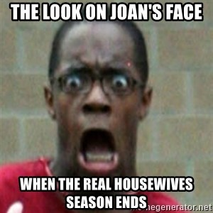 SCARED BLACK MAN - The look on Joan's face when the Real Housewives season ends