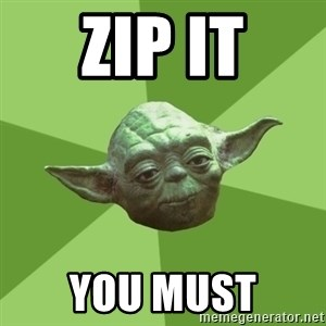 Advice Yoda Gives - zip it you must